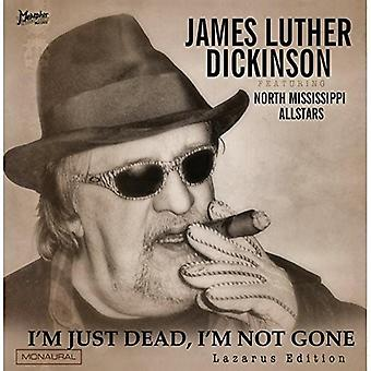 Dickinson, James Luther Feat. North Mississippi - I'm Just Dead; I'm Not Gone: Lazarus Edition [CD] USA import