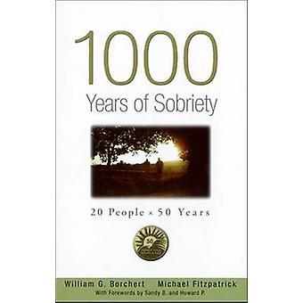 1000 Years of Sobriety - 20 Pepple X 50 Years by William G. Borchert -