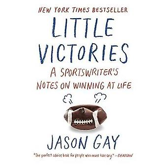 Little Victories - A Sportswriter's Notes on Winning at Life by Jason