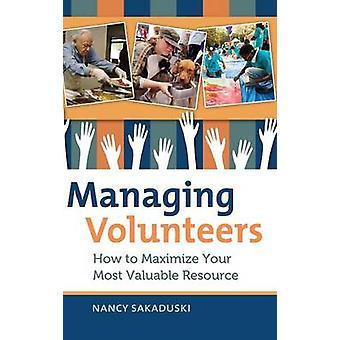 Gestión de voluntarios Cómo maximizar su recurso más valioso por Sakaduski & Nancy