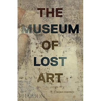 Museum of Lost Art by Noah Charney