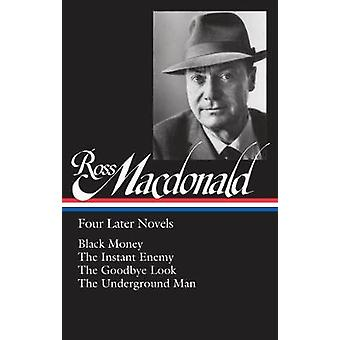 Ross Macdonald Four Later Novels  Black Money  The Instant Enemy  The Goodbye Look  The Underground Man by Ross Macdonald