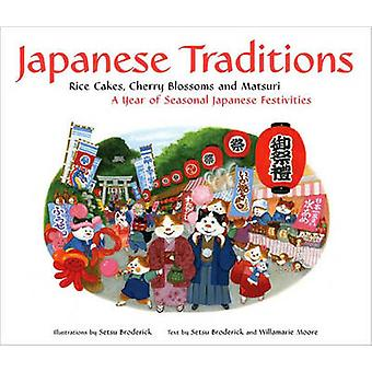 Japanese Traditions  Rice Cakes Cherry Blossoms and Matsuri A Year of Seasonal Japanese Festivi... by Willamarie Moore