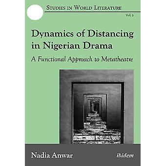 Dynamics of Distancing in Nigerian Drama. A Functional Approach to Metatheatre by Anwar & Nadia