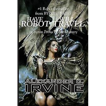 Have Robot - Will Travel by Alexander C Irvine - Byron Preiss - 97815