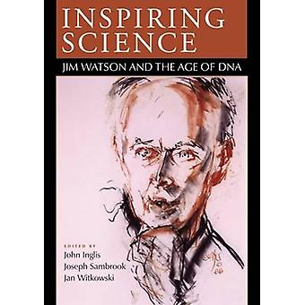 Inspiring Science - Jim Watson and the Age of DNA by John Inglis - Jos