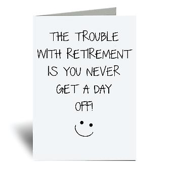 The Trouble With Retirement Is You Never Get A Day Off A6 Greeting Card