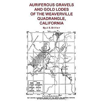 Auriferous Gravels and Gold Lodes of the Weaverville Quadrangle California by Diller & J. S.