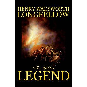 The Golden Legend by Henry Wadsworth Longfellow Fiction Classics Literary by Longfellow & Henry Wadsworth