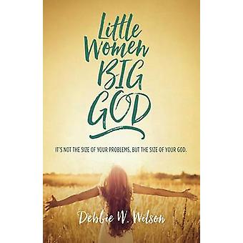 Little Women Big God The Women in Jesuss Family Line by Wilson & Debbie W