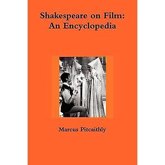 Shakespeare on Film An Encyclopedia by Pitcaithly & Marcus