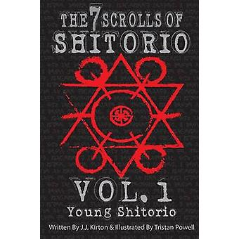 The 7 Scrolls of Shitorio  vol.1 Young Shitorio by Kirton & Jacob J