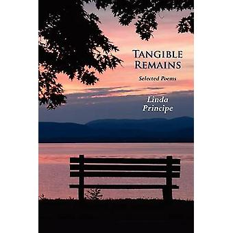Tangible Remains Selected Poems by Principe & Linda