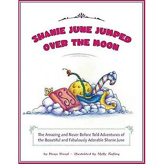 Shanie June Jumped Over the Moon The Amazing and Never Before Told Adventures of the Beautiful and Fabulously Adorable Shanie June by Dana & Wand