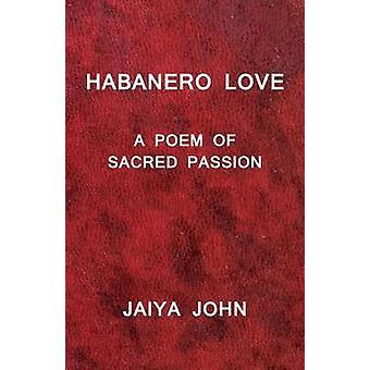 Habanero Love A Poem of Sacred Passion by John & Jaiya