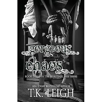 Gorgeous Chaos by Leigh & T.K.