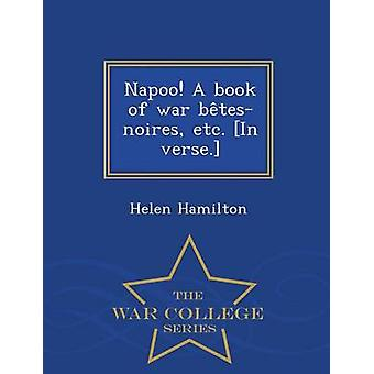 Napoo A book of war betesnoires etc. In verse.  War College Series by Hamilton & Helen