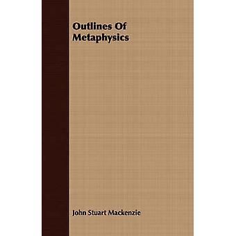 Outlines Of Metaphysics by Mackenzie & John S.