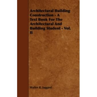Architectural Building Construction  A Text Book for the Architectural and Building Student  Vol. II by Jaggard & Walter R.