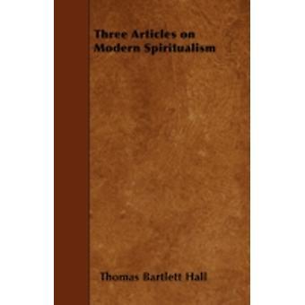 Three Articles on Modern Spiritualism by Hall &  Thomas Bartlett