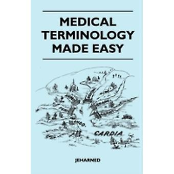 Medical Terminology Made Easy by Jeharned