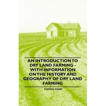 An Introduction to Dry Land Farming  With Information on the History and Geography of Dry Land Farming by Shaw & Thomas