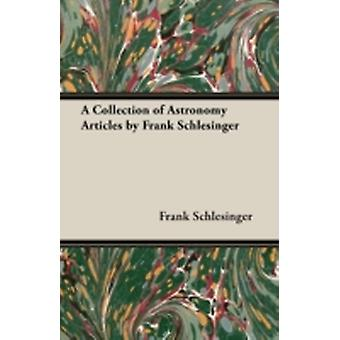 A Collection of Astronomy Articles by Frank Schlesinger by Schlesinger & Frank