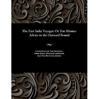 The East India Voyager Or Ten Minutes Advice to the Outward Bound by Roberts & Emma