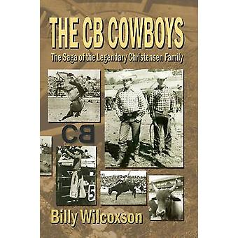 The CB Cowboys The Saga of the Legendary Christensen Family by Wilcoxson & Billy