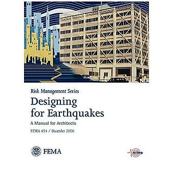 Designing for Earthquakes A Manual for Architects. FEMA 454  December 2006. Risk Management Series by Federal Emergency Management Agency
