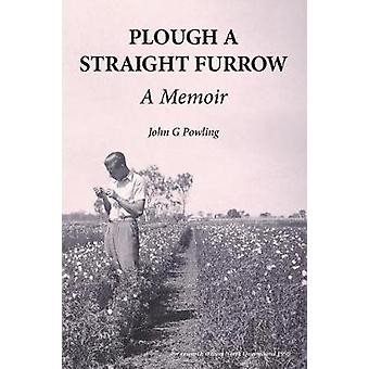 Plough a Straight Furrow A Memoir by Powling & John G