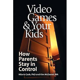 Video Games  Your Kids How Parents Stay in Control by Cash & Hilarie
