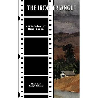 The Iron Triangle The Screenplay by Baron & Mike