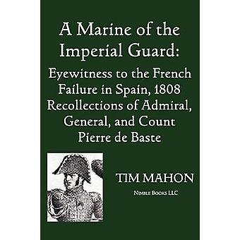 A Marine of the Imperial Guard Eyewitness to the French Failure in Spain 1808 by Baste & Pierre