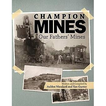 THE CHAMPION MINES Our Fathers Mines by Woodard & Aulden