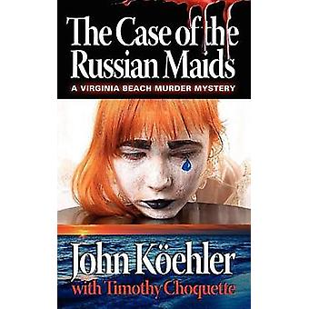 The Case of the Russian Maids by Koehler & John