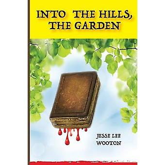 Into the Hills the Garden by Wooton & Jesse Lee