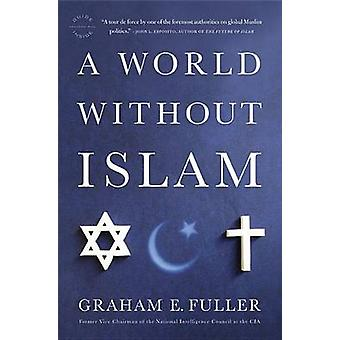 A World Without Islam by Fuller & Graham E.