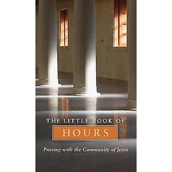 Little Book of Hours Praying with Community of Jesus  Revised Edition Revised by MathewesGreen & Frederica