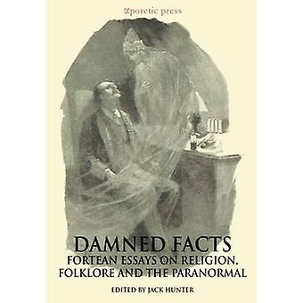 Damned Facts Fortean Essays on Religion Folklore and the Paranormal by Kripal & Jeffrey J.