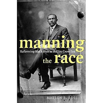 Bemanning løpet - reformere svarte menn i Jim Crow æra av Marlon B