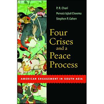 Four Crises and a Peace Process - American Engagement in South Asia by