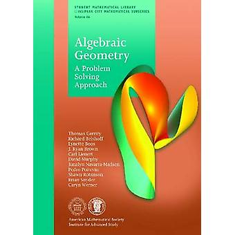 Algebraic Geometry - A Problem Solving Approach by Thomas A. Garrity -