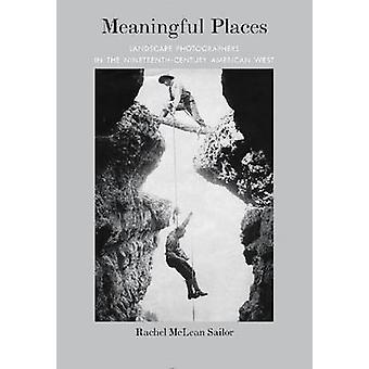 Meaningful Places - Landscape Photographers in the Nineteenth-Century