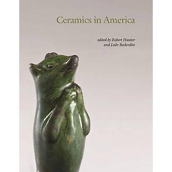 Ceramics in America - 2009 by Luke Beckerdite - Robert Hunter - Gavin