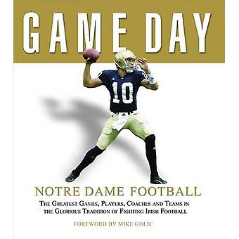 Notre Dame Football - The Greatest Games - Players - Coaches - and Tea