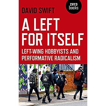 Left for Itself - A - Left-wing Hobbyists and Performative Radicalism