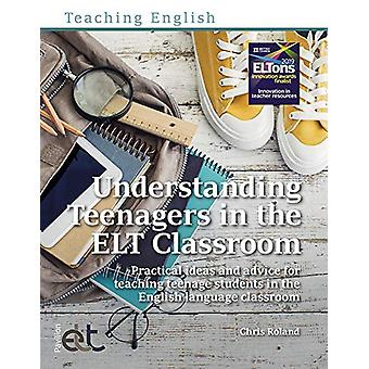 Understanding Teenagers in the ELT Classroom - Practical ideas and adv