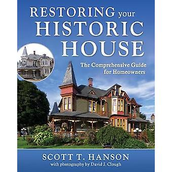 Restoring Your Historic House - The Comprehensive Guide for Homeowners