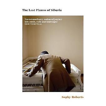 The Lost Pianos of Siberia by Sophy Roberts - 9780857524942 Book